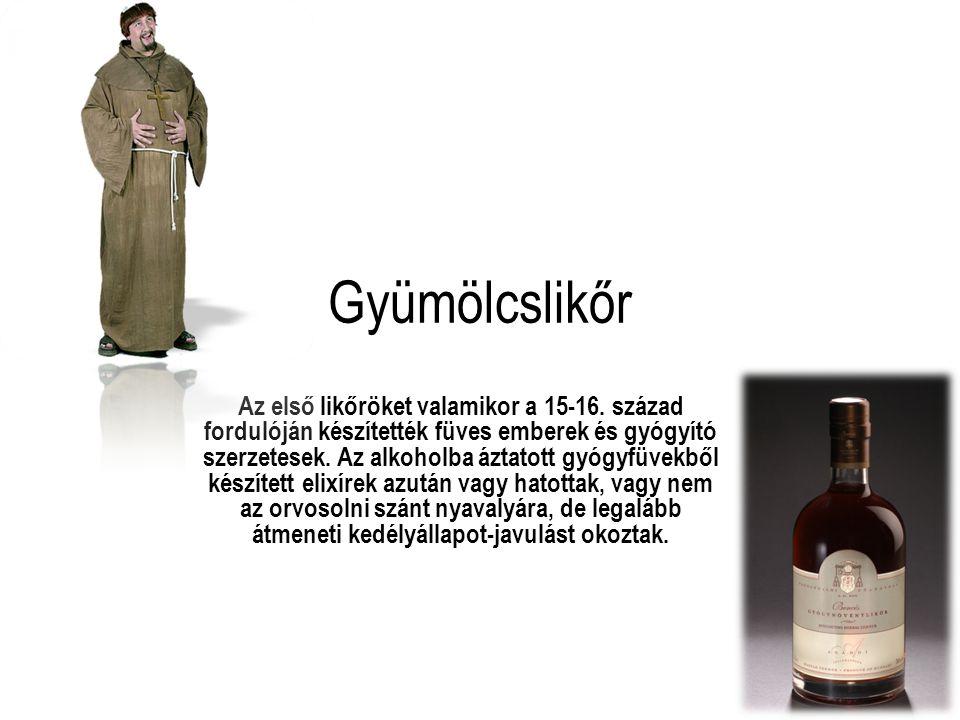 Gyümölcslikőr Az első likőröket valamikor a 15-16. század fordulóján készítették füves emberek és gyógyító szerzetesek. Az alkoholba áztatott gyógyfüv