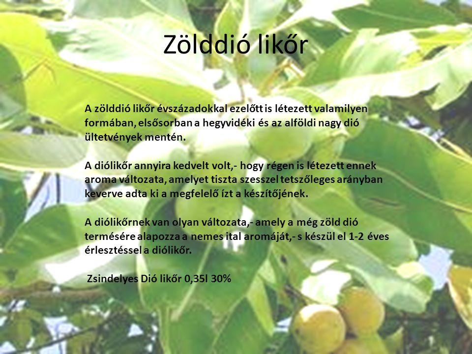 Zölddió likőr A zölddió likőr évszázadokkal ezelőtt is létezett valamilyen formában, elsősorban a hegyvidéki és az alföldi nagy dió ültetvények mentén