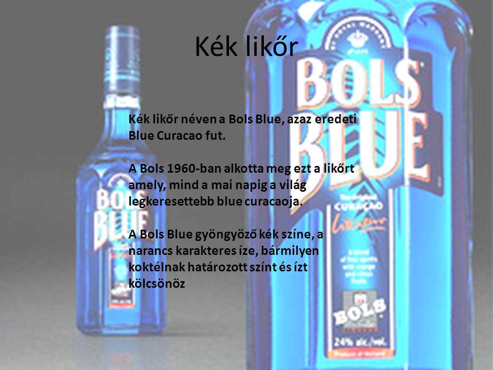 Kék likőr Kék likőr néven a Bols Blue, azaz eredeti Blue Curacao fut. A Bols 1960-ban alkotta meg ezt a likőrt amely, mind a mai napig a világ legkere