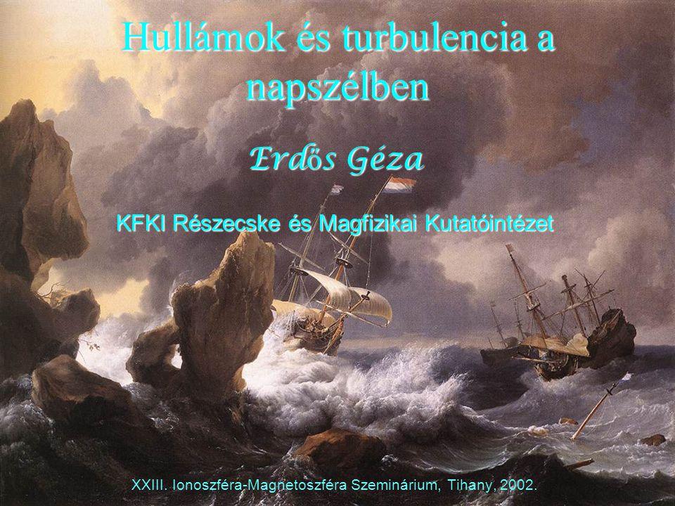 Hullámok és turbulencia a napszélben Erd ő s Géza KFKI Részecske és Magfizikai Kutatóintézet XXIII. Ionoszféra-Magnetoszféra Szeminárium, Tihany, 2002