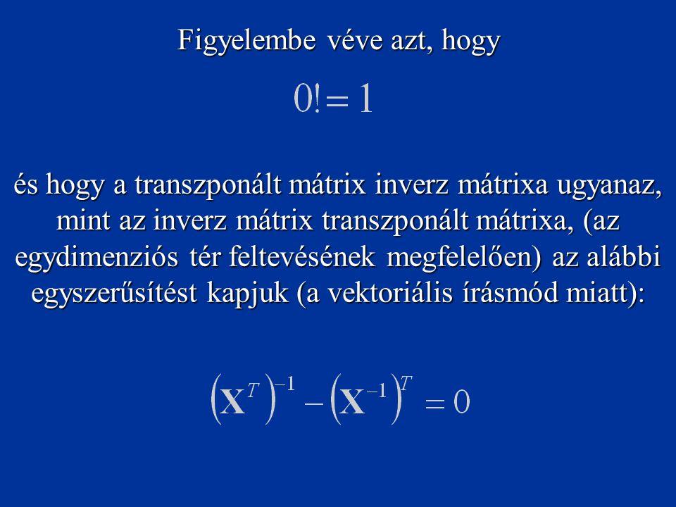 Figyelembe véve azt, hogy és hogy a transzponált mátrix inverz mátrixa ugyanaz, mint az inverz mátrix transzponált mátrixa, (az egydimenziós tér feltevésének megfelelően) az alábbi egyszerűsítést kapjuk (a vektoriális írásmód miatt):