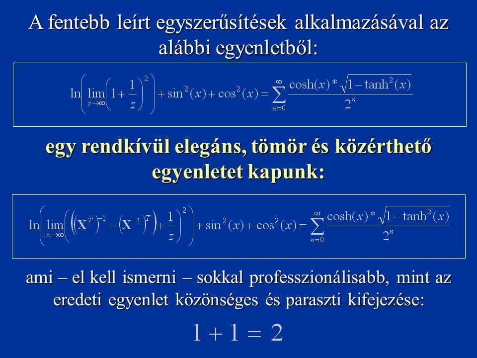 A fentebb leírt egyszerűsítések alkalmazásával az alábbi egyenletből: egy rendkívül elegáns, tömör és közérthető egyenletet kapunk: ami – el kell ismerni – sokkal professzionálisabb, mint az eredeti egyenlet közönséges és paraszti kifejezése: