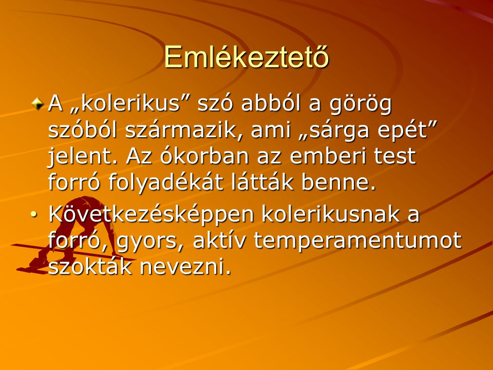"""Emlékeztető A """"kolerikus szó abból a görög szóból származik, ami """"sárga epét jelent."""