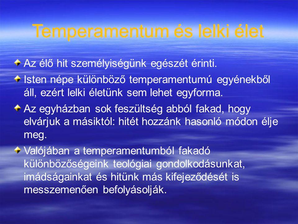 Temperamentum és lelki élet Az élő hit személyiségünk egészét érinti.