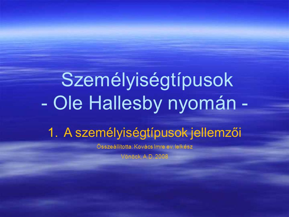 Személyiségtípusok - Ole Hallesby nyomán - 1.A személyiségtípusok jellemzői Összeállította: Kovács Imre ev.