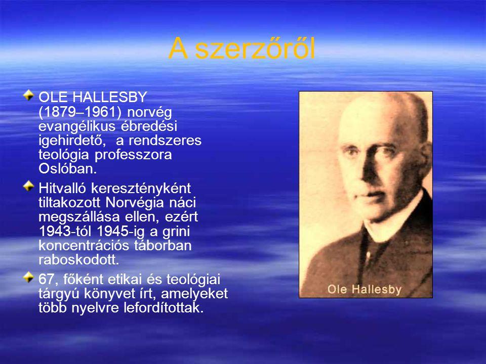 A szerzőről OLE HALLESBY (1879–1961) norvég evangélikus ébredési igehirdető, a rendszeres teológia professzora Oslóban.