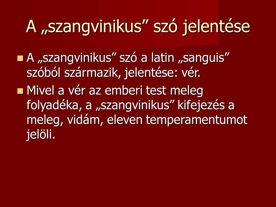 """A """"szangvinikus szó jelentése A """"szangvinikus szó a latin """"sanguis szóból származik, jelentése: vér."""