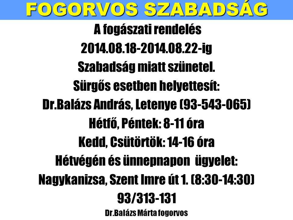 FOGORVOS SZABADSÁG A fogászati rendelés 2014.08.18-2014.08.22-ig Szabadság miatt szünetel.