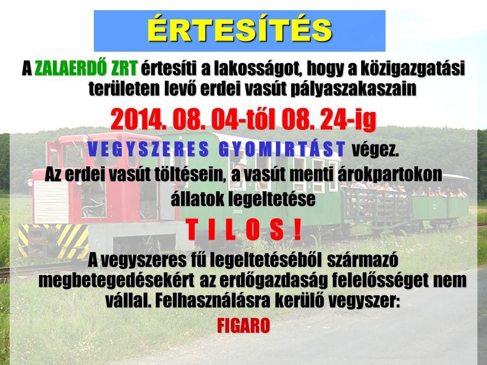 ÉRTESÍTÉS A ZALAERDŐ ZRT értesíti a lakosságot, hogy a közigazgatási területen levő erdei vasút pályaszakaszain 2014. 08. 04-től 08. 24-ig V E G Y S Z