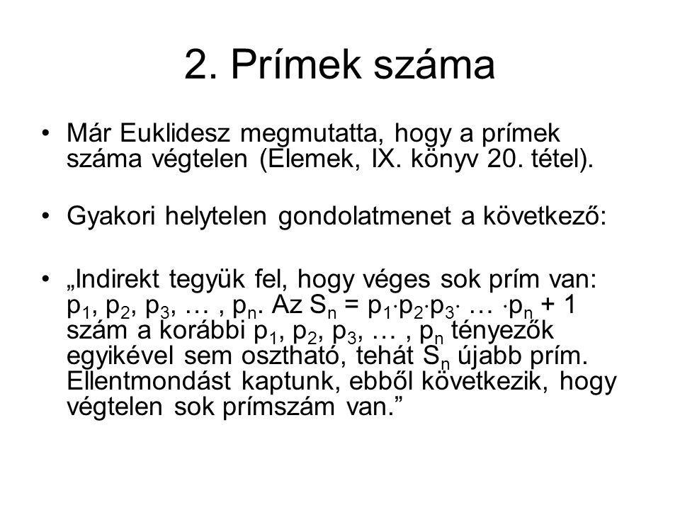 """2. Prímek száma Már Euklidesz megmutatta, hogy a prímek száma végtelen (Elemek, IX. könyv 20. tétel). Gyakori helytelen gondolatmenet a következő: """"In"""