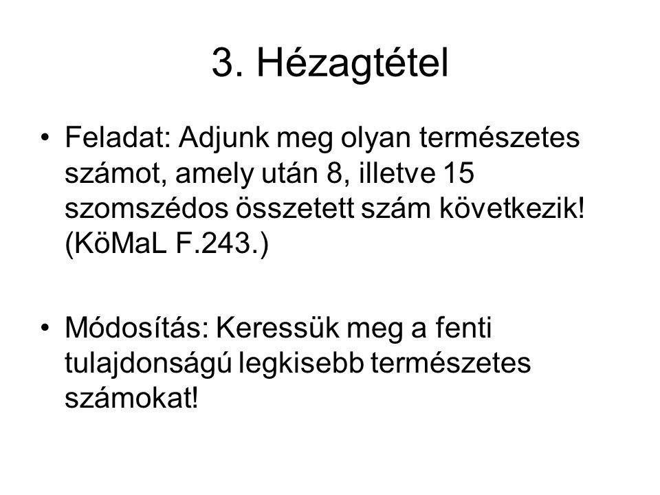 3. Hézagtétel Feladat: Adjunk meg olyan természetes számot, amely után 8, illetve 15 szomszédos összetett szám következik! (KöMaL F.243.) Módosítás: K