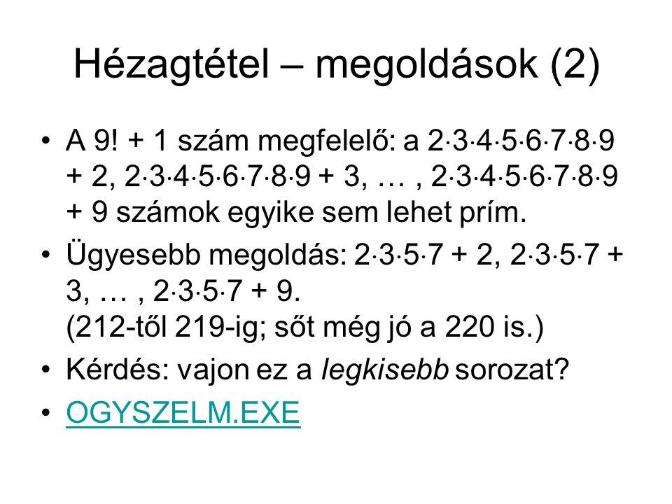 Hézagtétel – megoldások (2) A 9! + 1 szám megfelelő: a 2  3  4  5  6  7  8  9 + 2, 2  3  4  5  6  7  8  9 + 3, …, 2  3  4  5  6  7