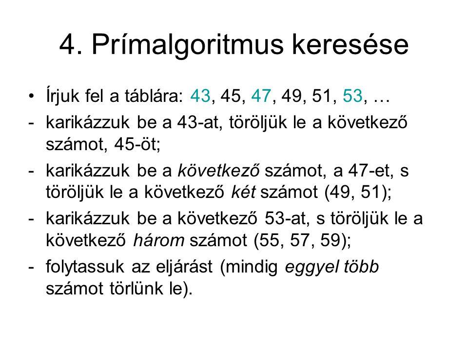 4. Prímalgoritmus keresése Írjuk fel a táblára: 43, 45, 47, 49, 51, 53, … -karikázzuk be a 43-at, töröljük le a következő számot, 45-öt; -karikázzuk b