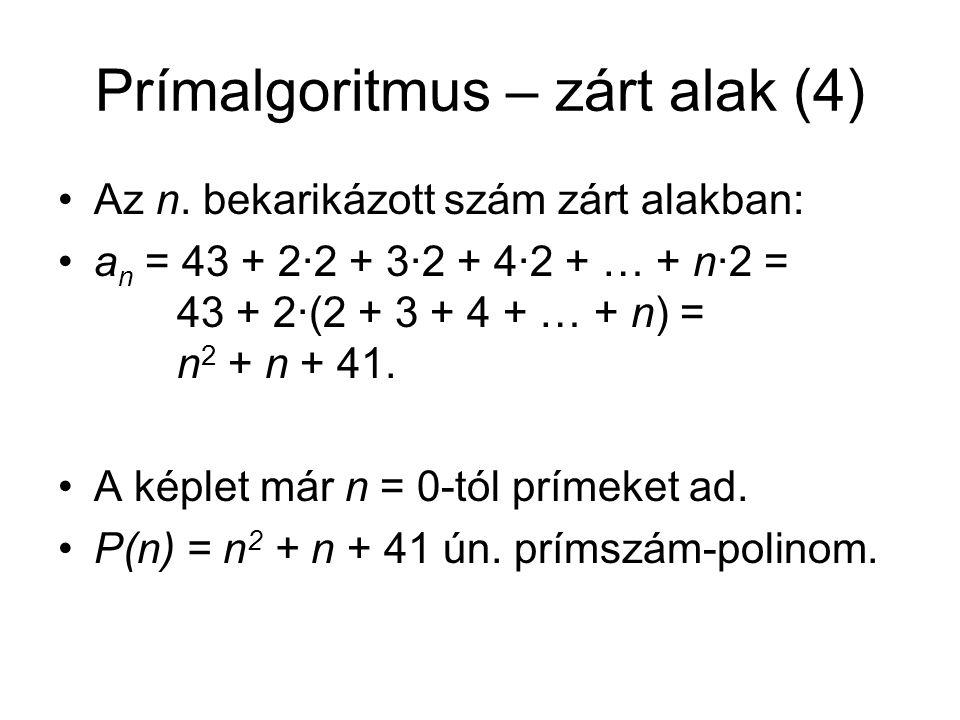 Prímalgoritmus – zárt alak (4) Az n. bekarikázott szám zárt alakban: a n = 43 + 2·2 + 3·2 + 4·2 + … + n·2 = 43 + 2·(2 + 3 + 4 + … + n) = n 2 + n + 41.