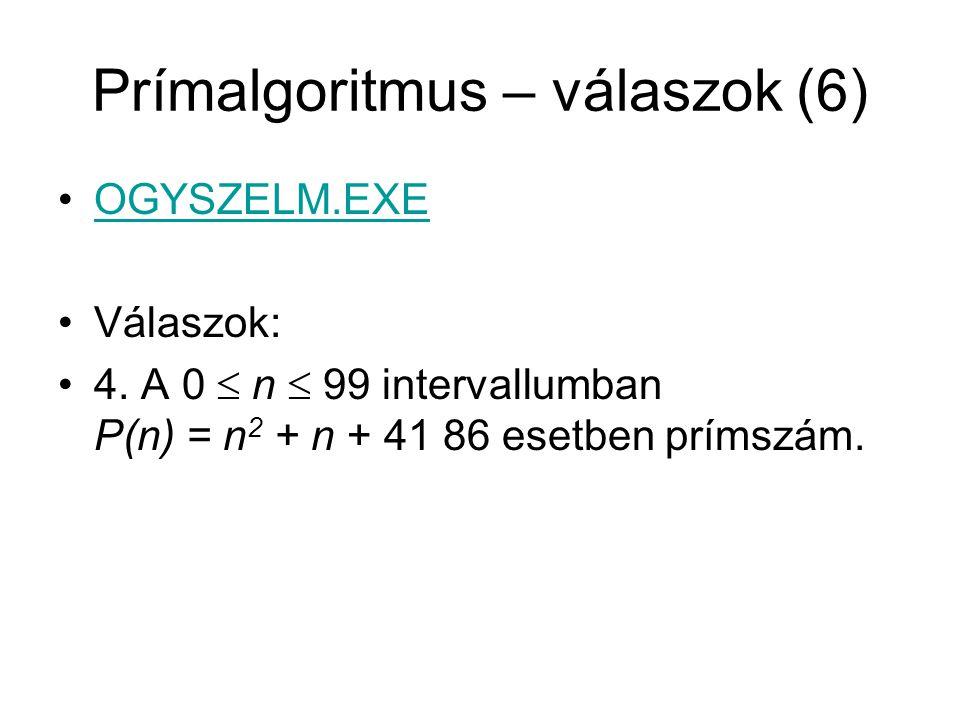 Prímalgoritmus – válaszok (6) OGYSZELM.EXE Válaszok: 4. A 0  n  99 intervallumban P(n) = n 2 + n + 41 86 esetben prímszám.