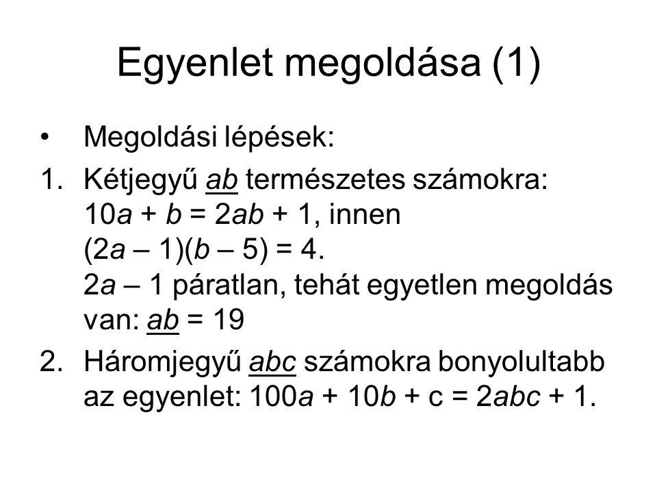 Egyenlet megoldása (1) Megoldási lépések: 1.Kétjegyű ab természetes számokra: 10a + b = 2ab + 1, innen (2a – 1)(b – 5) = 4. 2a – 1 páratlan, tehát egy