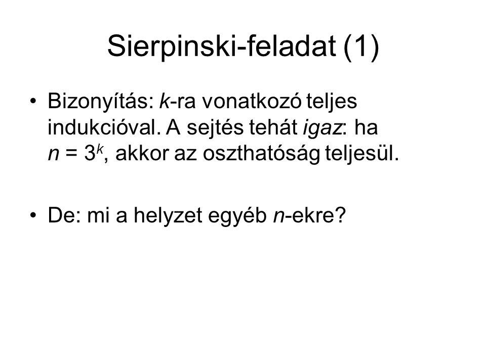Sierpinski-feladat (1) Bizonyítás: k-ra vonatkozó teljes indukcióval. A sejtés tehát igaz: ha n = 3 k, akkor az oszthatóság teljesül. De: mi a helyzet