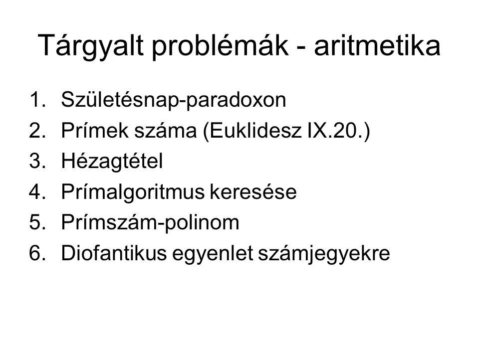 Tárgyalt problémák - aritmetika 1.Születésnap-paradoxon 2.Prímek száma (Euklidesz IX.20.) 3.Hézagtétel 4.Prímalgoritmus keresése 5.Prímszám-polinom 6.