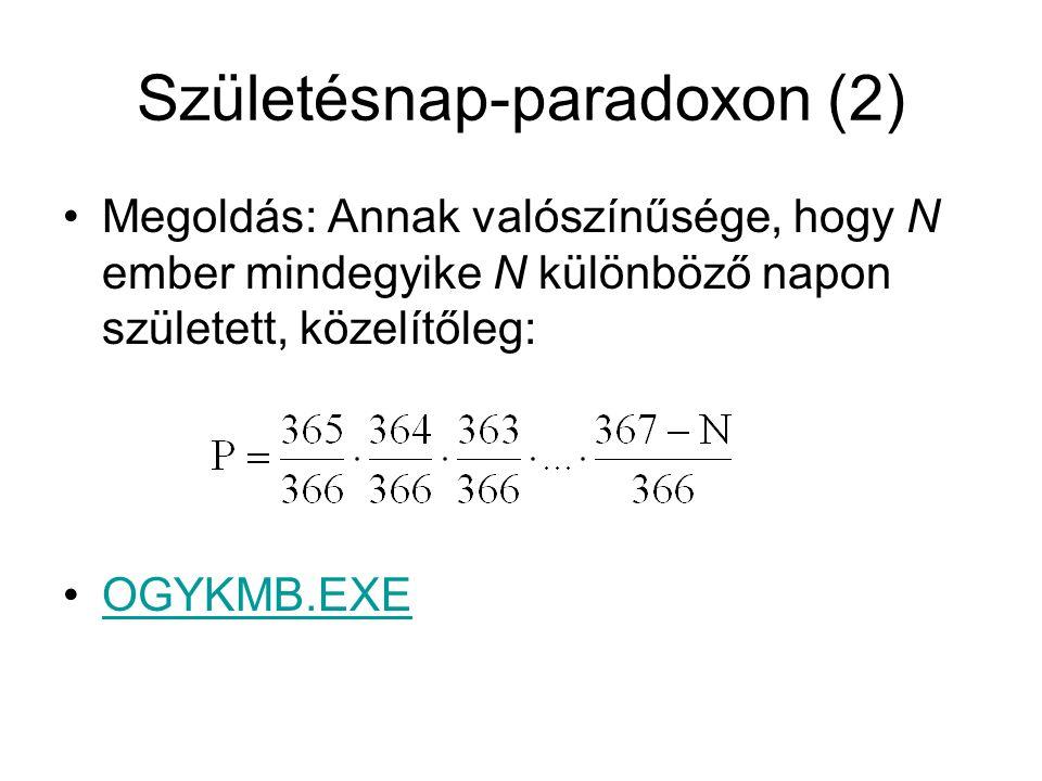 Születésnap-paradoxon (2) Megoldás: Annak valószínűsége, hogy N ember mindegyike N különböző napon született, közelítőleg: OGYKMB.EXE