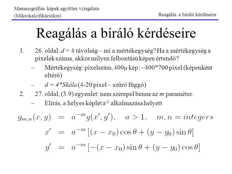 Reagálás a bíráló kérdéseire 1.26. oldal: d = 4 távolság – mi a mértékegység? Ha a mértékegység a pixelek száma, akkor milyen felbontású képen értendő