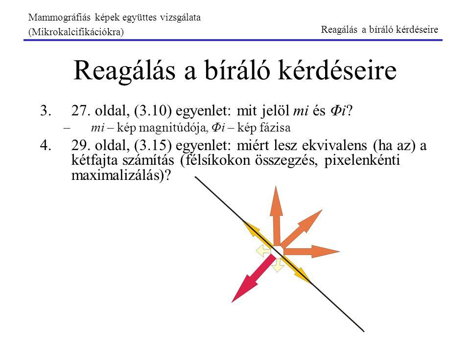 3.27. oldal, (3.10) egyenlet: mit jelöl mi és Φi? –mi – kép magnitúdója, Φi – kép fázisa 4.29. oldal, (3.15) egyenlet: miért lesz ekvivalens (ha az) a