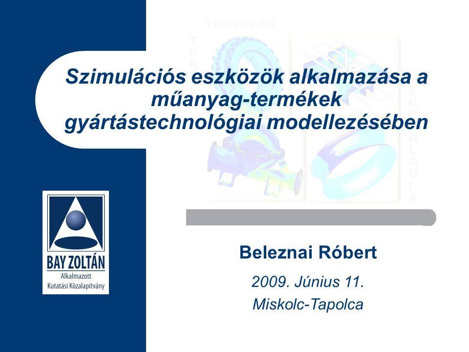 Szimulációs eszközök alkalmazása a műanyag-termékek gyártástechnológiai modellezésében Beleznai Róbert 2009. Június 11. Miskolc-Tapolca