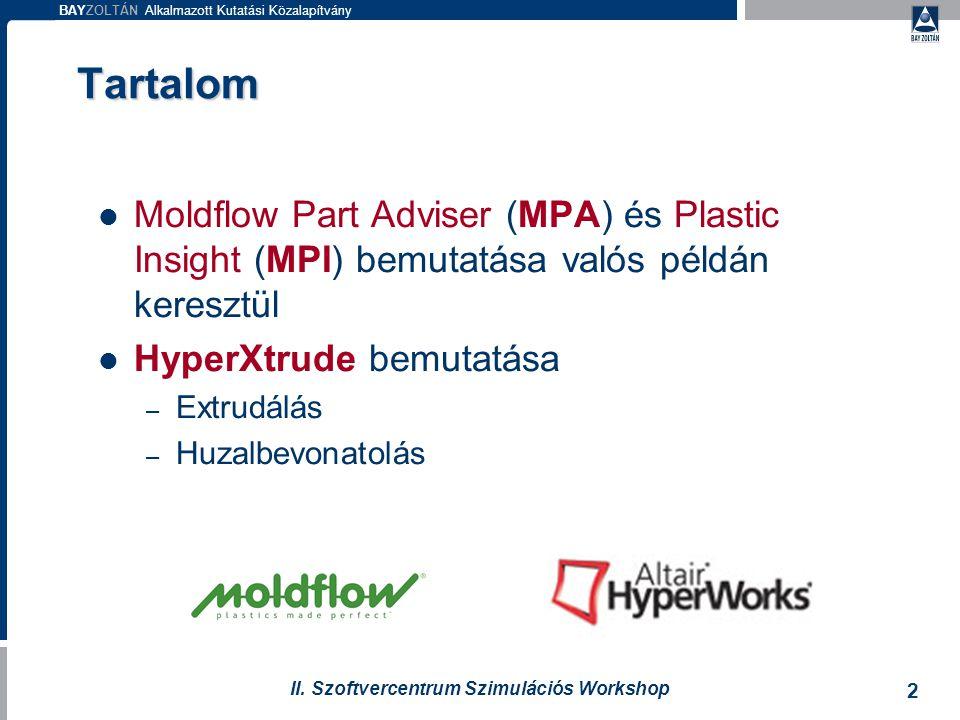 BAYZOLTÁN Alkalmazott Kutatási Közalapítvány 2 II. Szoftvercentrum Szimulációs Workshop Tartalom Moldflow Part Adviser (MPA) és Plastic Insight (MPI)