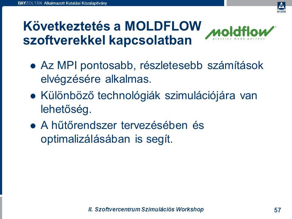 BAYZOLTÁN Alkalmazott Kutatási Közalapítvány 57 II. Szoftvercentrum Szimulációs Workshop Következtetés a MOLDFLOW szoftverekkel kapcsolatban Az MPI po