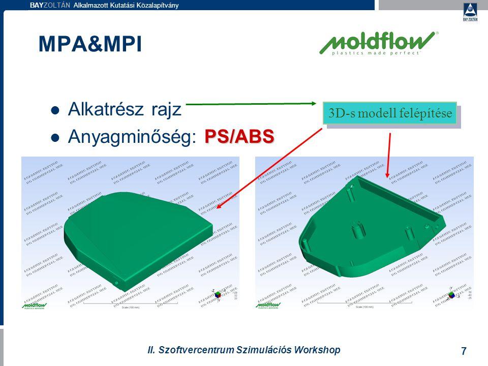 BAYZOLTÁN Alkalmazott Kutatási Közalapítvány 7 II. Szoftvercentrum Szimulációs Workshop Alkatrész rajz PS/ABS Anyagminőség: PS/ABS 3D-s modell felépít