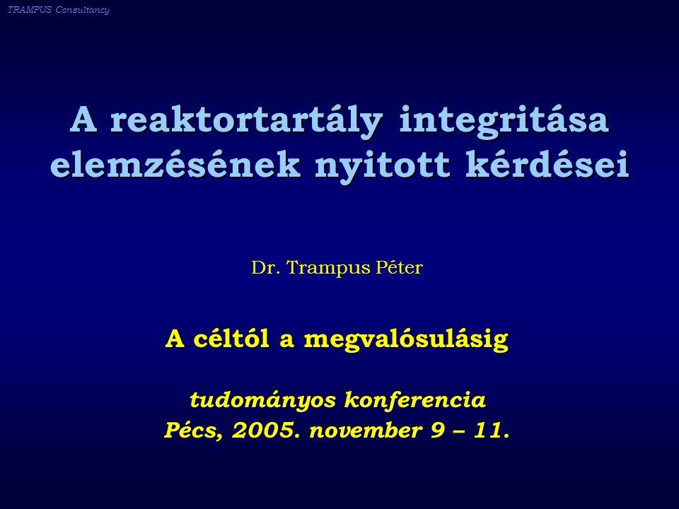 TRAMPUS Consultancy A reaktortartály integritása elemzésének nyitott kérdései Dr.