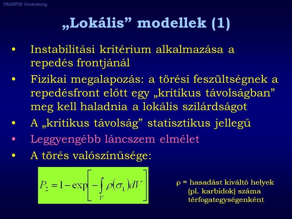 """TRAMPUS Consultancy """"Lokális modellek (1) Instabilitási kritérium alkalmazása a repedés frontjánál Fizikai megalapozás: a törési feszültségnek a repedésfront előtt egy """"kritikus távolságban meg kell haladnia a lokális szilárdságot A """"kritikus távolság statisztikus jellegű Leggyengébb láncszem elmélet A törés valószínűsége: ρ = hasadást kiváltó helyek (pl."""