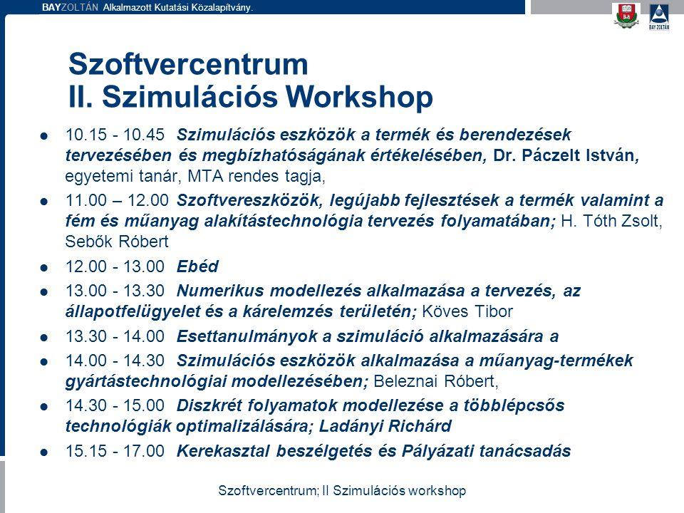 BAYZOLTÁN Alkalmazott Kutatási Közalapítvány. Szoftvercentrum II. Szimulációs Workshop 10.15 - 10.45Szimulációs eszközök a termék és berendezések terv