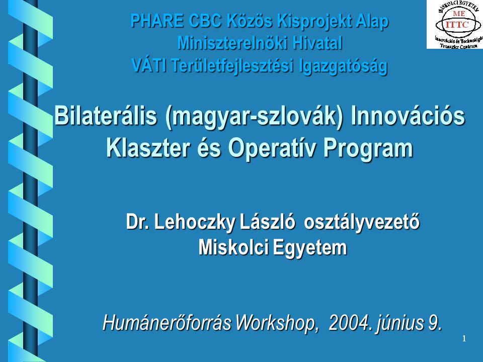1 PHARE CBC Közös Kisprojekt Alap Miniszterelnöki Hivatal VÁTI Területfejlesztési Igazgatóság Bilaterális (magyar-szlovák) Innovációs Klaszter és Operatív Program Dr.