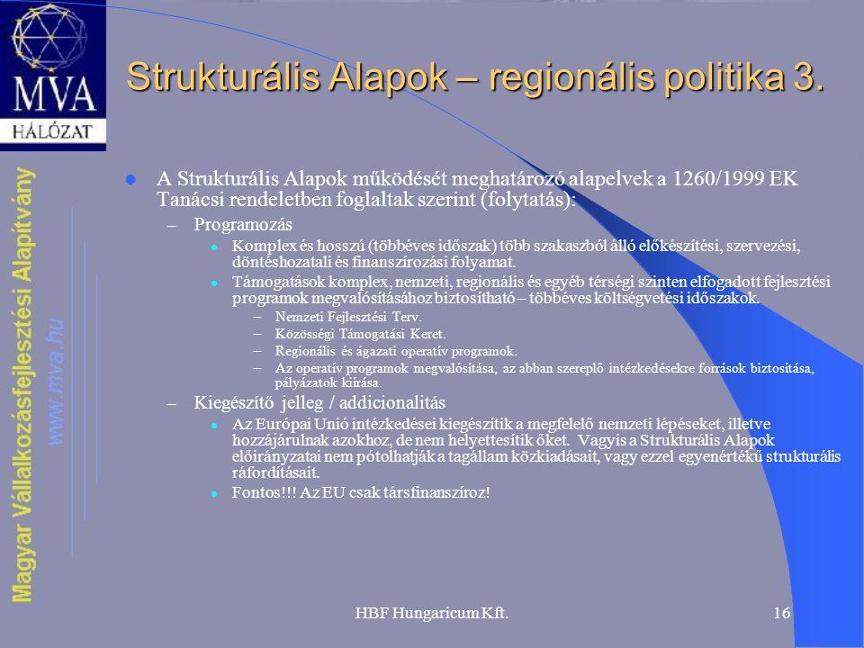 HBF Hungaricum Kft.16 Strukturális Alapok – regionális politika 3. A Strukturális Alapok működését meghatározó alapelvek a 1260/1999 EK Tanácsi rendel
