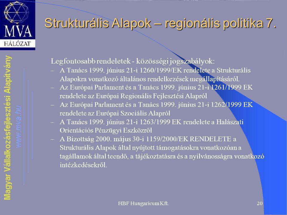 HBF Hungaricum Kft.20 Strukturális Alapok – regionális politika 7. Legfontosabb rendeletek - közösségi jogszabályok: – A Tanács 1999. június 21-i 1260