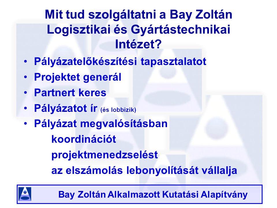 Bay Zoltán Alkalmazott Kutatási Alapítvány Mit tud szolgáltatni a Bay Zoltán Logisztikai és Gyártástechnikai Intézet.