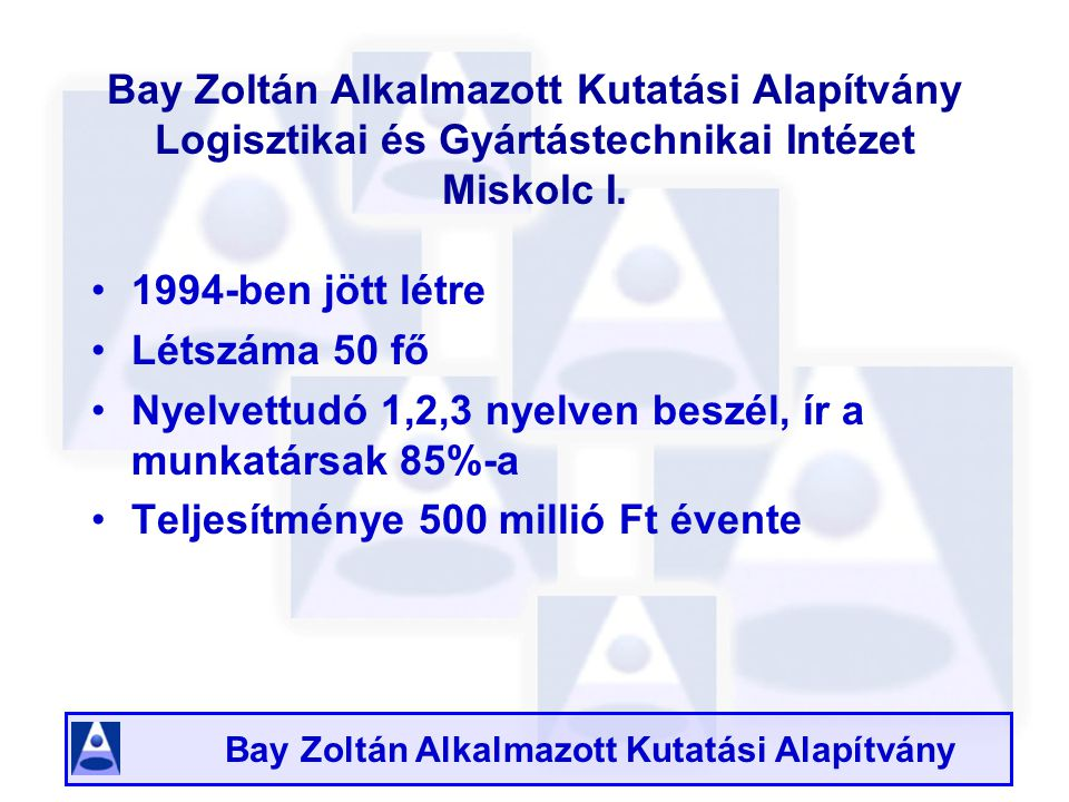 Bay Zoltán Alkalmazott Kutatási Alapítvány Bay Zoltán Alkalmazott Kutatási Alapítvány Logisztikai és Gyártástechnikai Intézet Miskolc I.