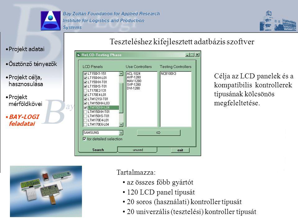 Teszteléshez kifejlesztett adatbázis szoftver Tartalmazza: az összes főbb gyártót 120 LCD panel típusát 20 soros (használati) kontroller típusát 20 univerzális (tesztelési) kontroller típusát Projekt adatai Ösztönző tényezők Projekt célja, hasznosulása Projekt mérföldkövei BAY-LOGI feladatai Célja az LCD panelek és a kompatíbilis kontrollerek típusának kölcsönös megfeleltetése.