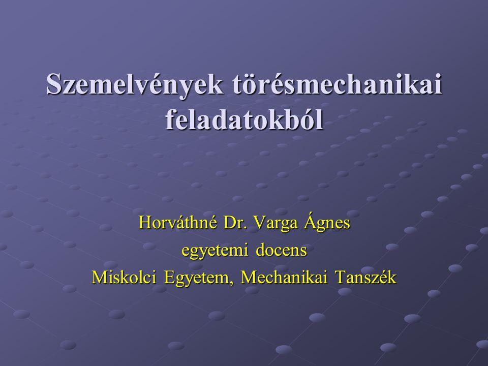 Szemelvények törésmechanikai feladatokból Horváthné Dr.