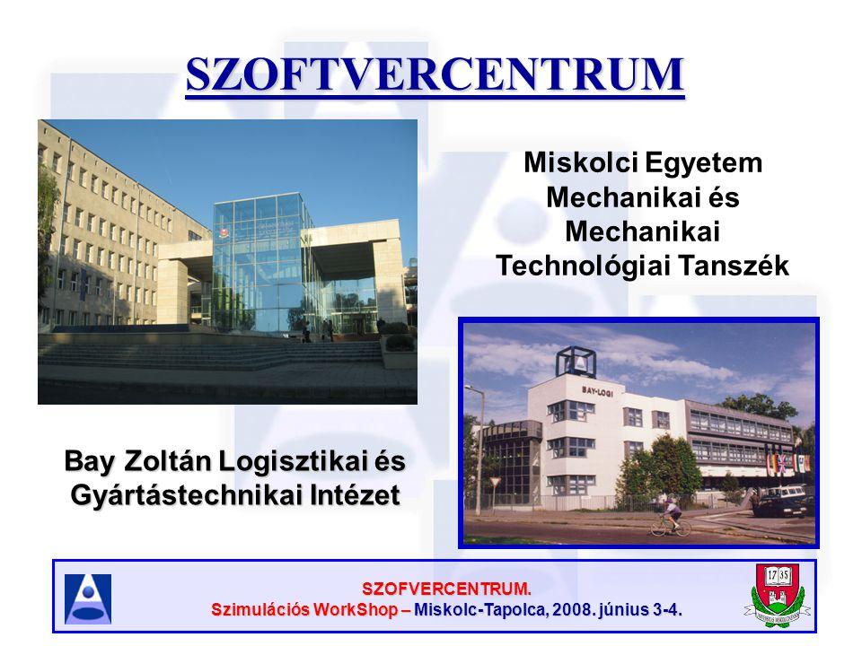 SZOFVERCENTRUM. Szimulációs WorkShop – Miskolc-Tapolca, 2008. június 3-4. Miskolci Egyetem Mechanikai és Mechanikai Technológiai TanszékSZOFTVERCENTRU