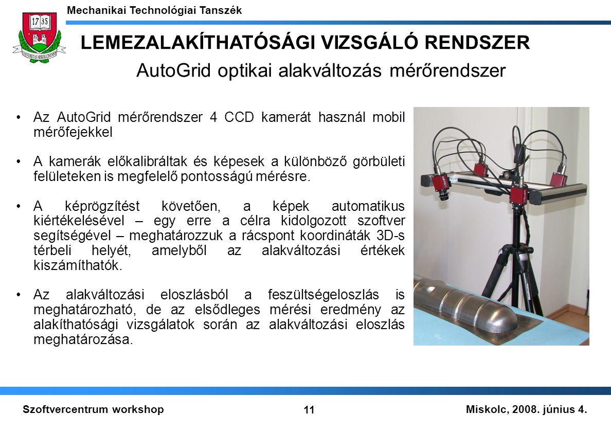 Miskolc, 2008. június 4. Mechanikai Technológiai Tanszék 11 Szoftvercentrum workshop LEMEZALAKÍTHATÓSÁGI VIZSGÁLÓ RENDSZER AutoGrid optikai alakváltoz