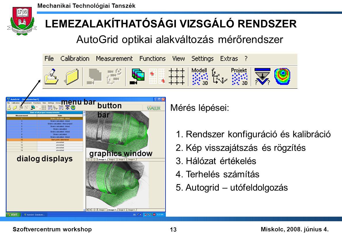 Miskolc, 2008. június 4. Mechanikai Technológiai Tanszék 13 Szoftvercentrum workshop LEMEZALAKÍTHATÓSÁGI VIZSGÁLÓ RENDSZER AutoGrid optikai alakváltoz