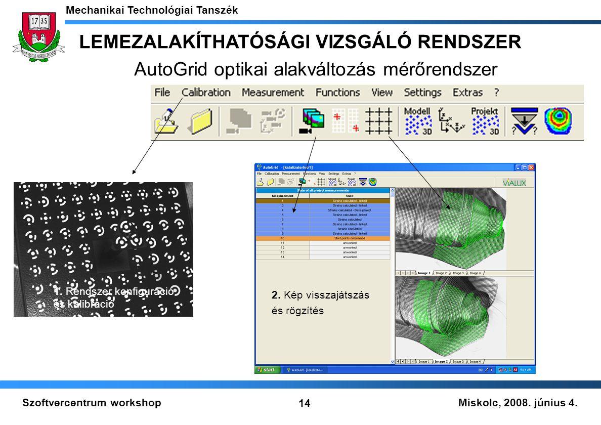 Miskolc, 2008. június 4. Mechanikai Technológiai Tanszék 14 Szoftvercentrum workshop 1. Rendszer konfiguráció és kalibráció 2. Kép visszajátszás és rö