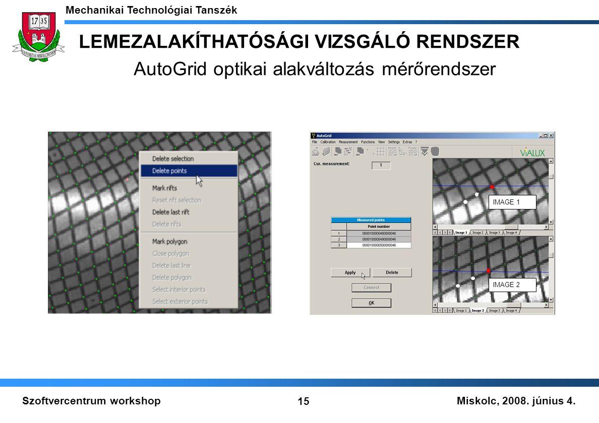 Miskolc, 2008. június 4. Mechanikai Technológiai Tanszék 15 Szoftvercentrum workshop IMAGE 1 IMAGE 2 LEMEZALAKÍTHATÓSÁGI VIZSGÁLÓ RENDSZER AutoGrid op