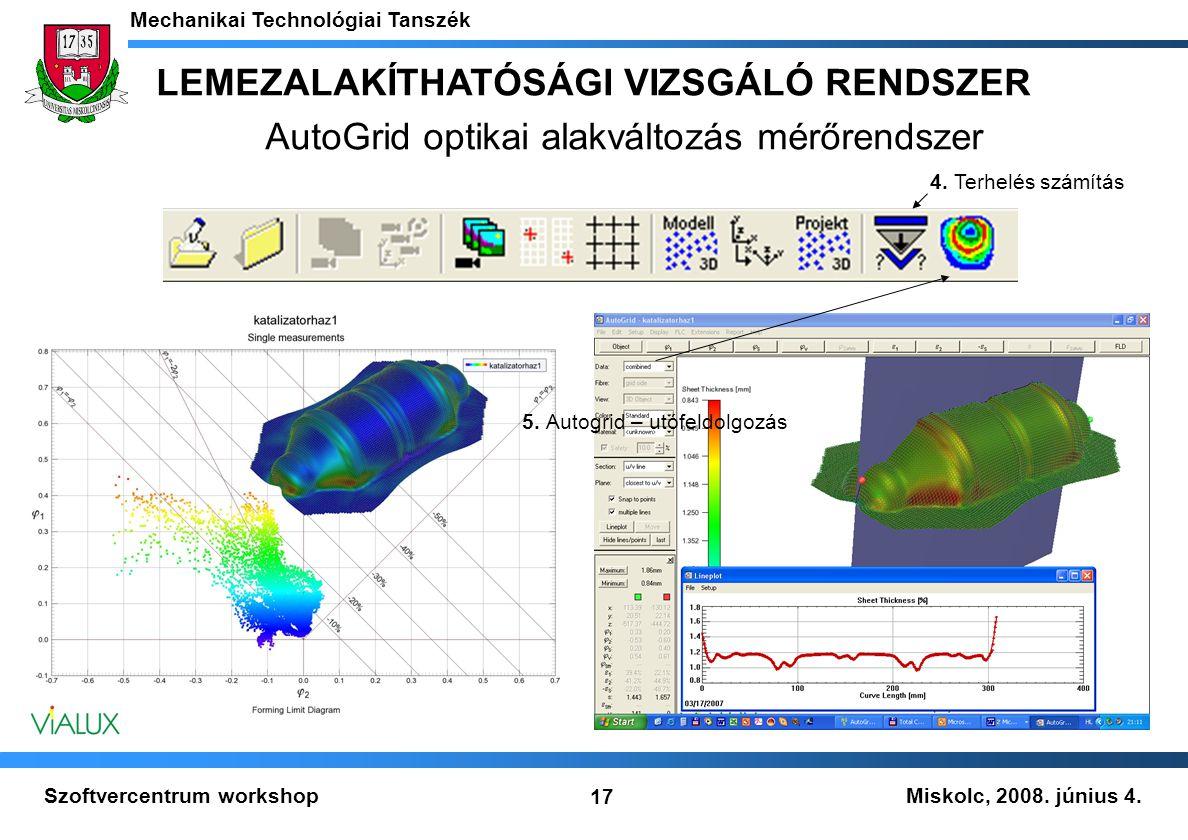 Miskolc, 2008. június 4. Mechanikai Technológiai Tanszék 17 Szoftvercentrum workshop 5. Autogrid – utófeldolgozás 4. Terhelés számítás LEMEZALAKÍTHATÓ