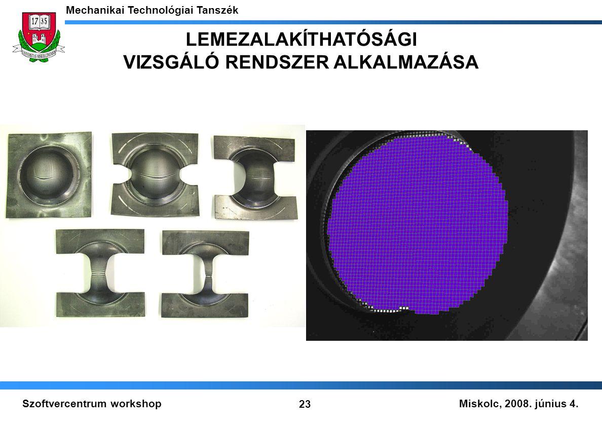 Miskolc, 2008. június 4. Mechanikai Technológiai Tanszék 23 Szoftvercentrum workshop LEMEZALAKÍTHATÓSÁGI VIZSGÁLÓ RENDSZER ALKALMAZÁSA