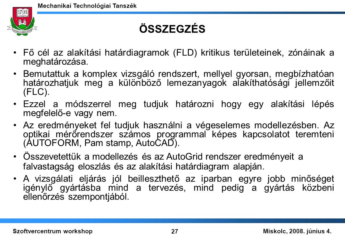 Miskolc, 2008. június 4. Mechanikai Technológiai Tanszék 27 Szoftvercentrum workshop ÖSSZEGZÉS Fő cél az alakítási határdiagramok (FLD) kritikus terül