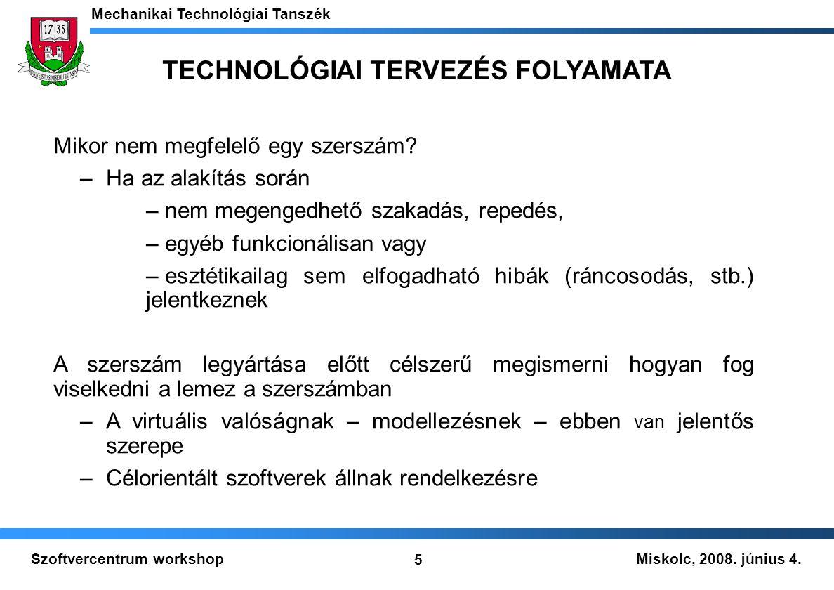 Miskolc, 2008. június 4. Mechanikai Technológiai Tanszék 5 Szoftvercentrum workshop Mikor nem megfelelő egy szerszám? –Ha az alakítás során – nem mege