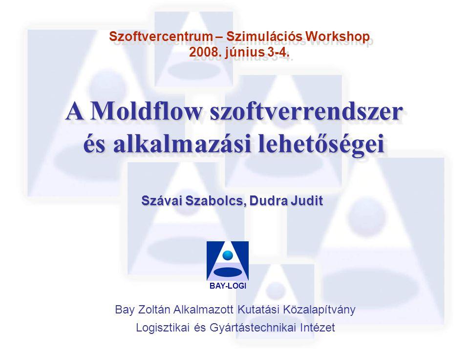 Szoftvercentrum – Szimulációs Workshop 2008. június 3-4. Szávai Szabolcs, Dudra Judit BAY-LOGI Bay Zoltán Alkalmazott Kutatási Közalapítvány Logisztik