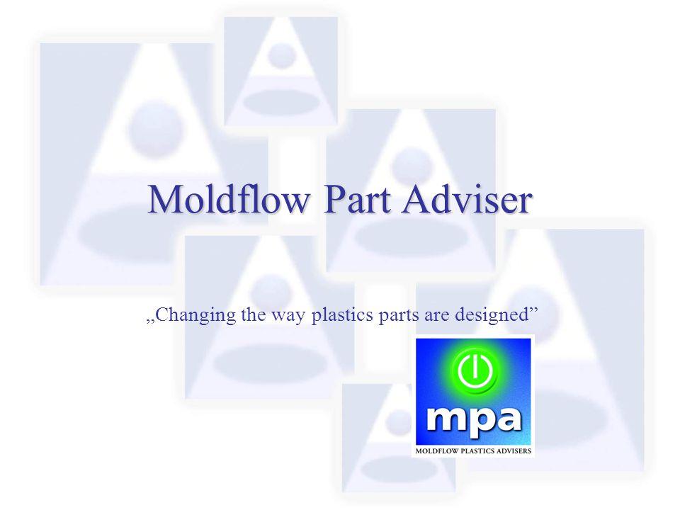 "Moldflow Part Adviser ""Changing the way plastics parts are designed"""